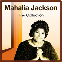 Mahalia Jackson - The Collection