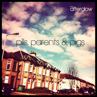 The Afterglow - Pills, Parents & Pigs