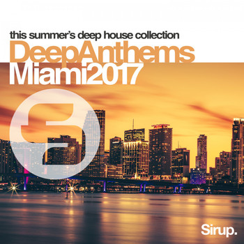 Various Artists - Sirup Deep Anthems Miami 2017