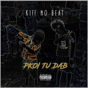 Kiff No Beat - Pourquoi tu dab (Explicit)
