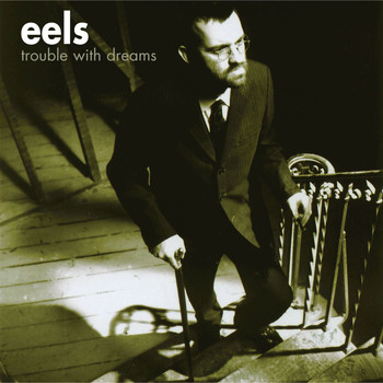 Eels - Trouble With Dreams