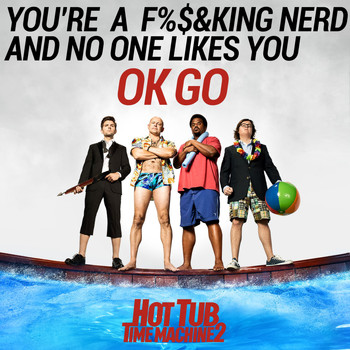 Ok Go - You're a Fucking Nerd and No One Likes You