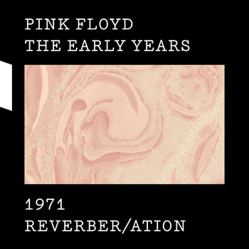 Pink Floyd - The Early Years 1971 REVERBER/ATION
