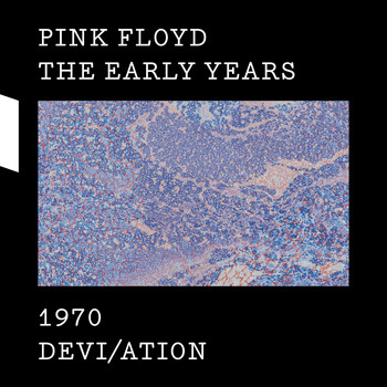 Pink Floyd - The Early Years 1970 DEVI/ATION