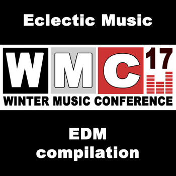 Various Artists - WMC Winter Music Conference 2017 EDM Compilation - The Best EDM, Trap, Dirty House & DJ Mix