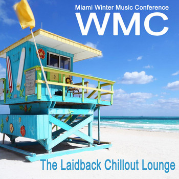 Various Artists - WMC Miami Winter Music Conference (The Laidback Chillout Lounge) & DJ Mix