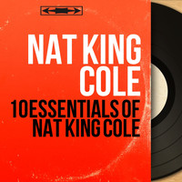 Nat King Cole - 10 Essentials of Nat King Cole