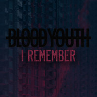 Blood Youth - I Remember (Explicit)