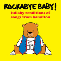 Rockabye Baby! - Lullaby Renditions of Songs from Hamilton
