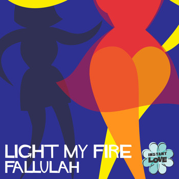 Fallulah & Instant Love - Light My Fire (Instant Love)