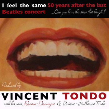 Vincent Tondo, Romain-Dominique Tondo, Antoine-Guillaume Tondo - I Feel The Same Fifty Years After The Last Beatles Concert