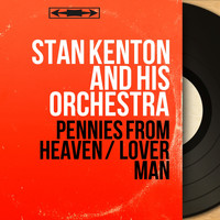 Stan Kenton And His Orchestra - Pennies from Heaven / Lover Man (Mono Version)