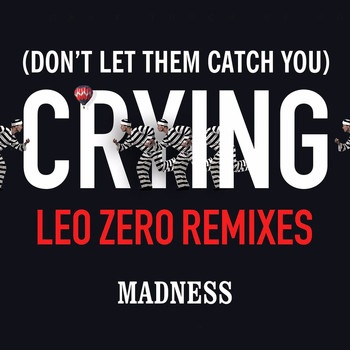 Madness - (Don't Let Them Catch You) Crying (Leo Zero Remixes)