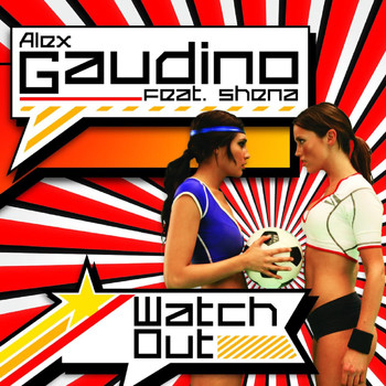 Alex Gaudino Feat. Shena - Watch Out (UK Radio Edit)