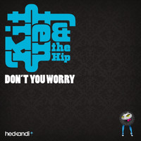 Kitten & The Hip - Don't You Worry (Remixes) (Explicit)