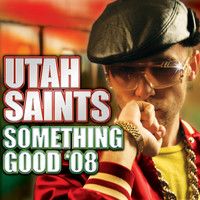Utah Saints - Something Good '08 (Remixes)
