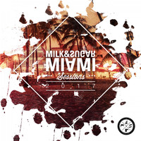 Milk & Sugar - Milk & Sugar Miami Sessions 2017