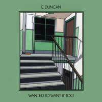 C Duncan - Wanted to Want It Too