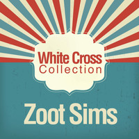 Zoot Sims - White Cross Collection