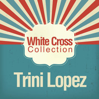 Trini Lopez - White Cross Collection