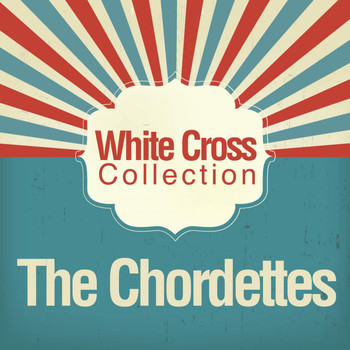 The Chordettes - White Cross Collection