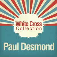 Paul Desmond - Wite Cross Collection