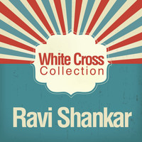 Ravi Shankar - White Cross Collection