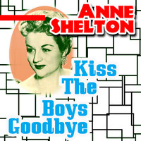 Anne Shelton - Kiss the Boys Goodbye