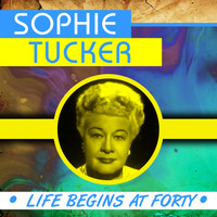 Sophie Tucker - Life Begins at Forty