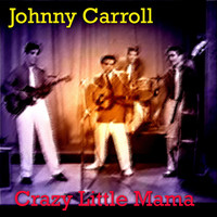 Johnny Carroll - Crazy Little Mama