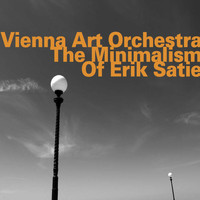 Vienna Art Orchestra - The Minimalism of Erik Satie