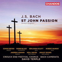 Crouch End Festival Chorus - J.S. Bach: St. John Passion, BWV 245 (Sung in English)