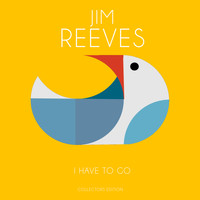 Jim Reeves - I Have to go