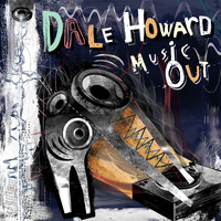 Dale Howard - Music Out
