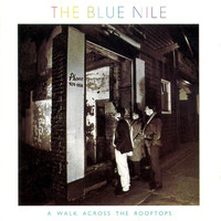 The Blue Nile - A Walk Across Rooftops