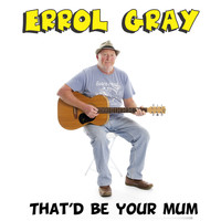 Errol Gray - That'd Be Your Mum