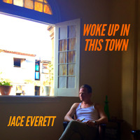 Jace Everett - Woke up in This Town