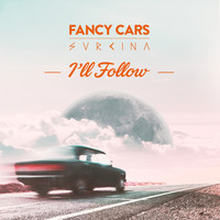 Fancy Cars / Svrcina - I'll Follow