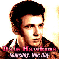 Dale Hawkins - Someday, One Day