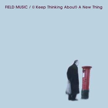 Field Music - (I Keep Thinking About) A New Thing