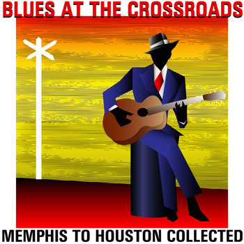 Various Artists - Blues at the Crossroads: Memphis to Houston Collected