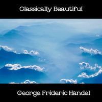 George Frideric Handel - Classically Beautiful George Frideric Handel