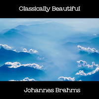 Johannes Brahms - Classically Beautiful Johannes Brahms