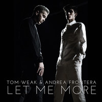 Tom Weak and Andrea Frontera - Let Me More