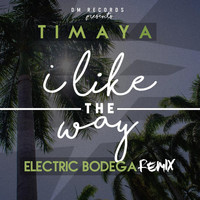 Timaya - I Like the Way (Electric Bodega Remix)