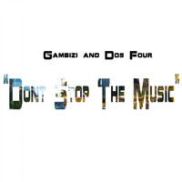 Gambizi & Dos Four - Don't Stop the Music