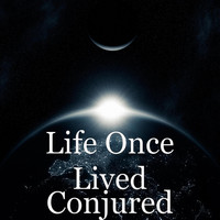 Life Once Lived - Conjured
