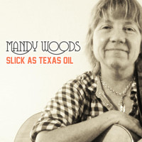 Mandy Woods - Slick as Texas Oil