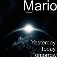 Mario - Yesterday, Today, Tomorrow