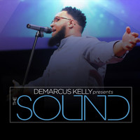 DeMarcus Kelly - DeMarcus Kelly Presents: The Sound